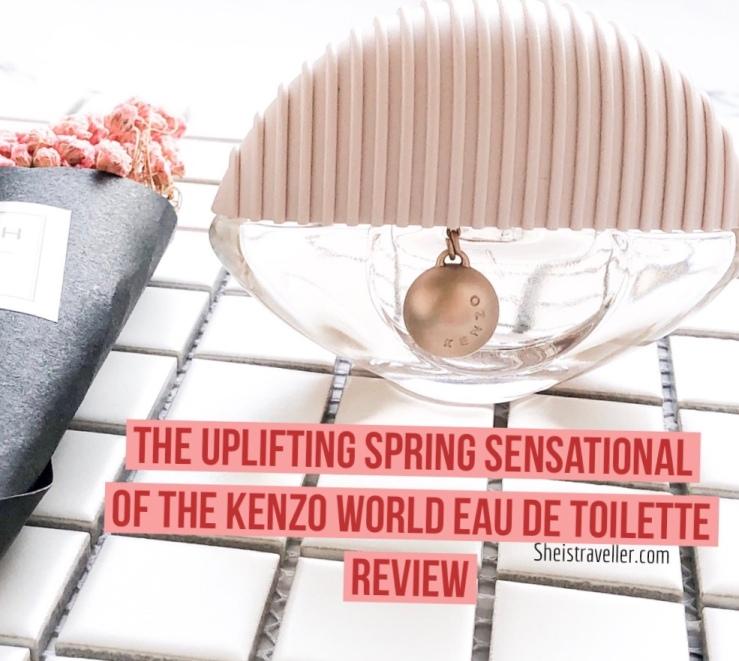 The Uplifting Spring Sensational Of The KENZO WORLD EAU DE TOILETTE REVIEW-Sephora-Sephora Singapore-Kenzo